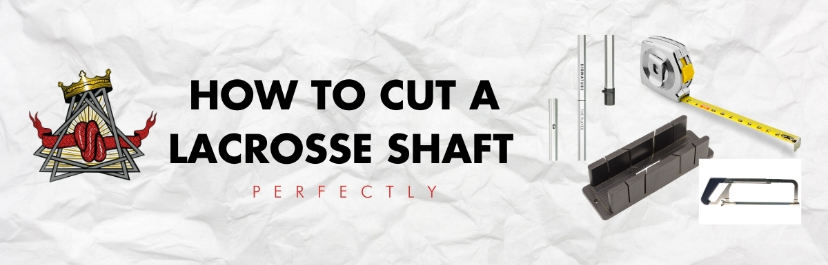 how to cut a lacrosse stick