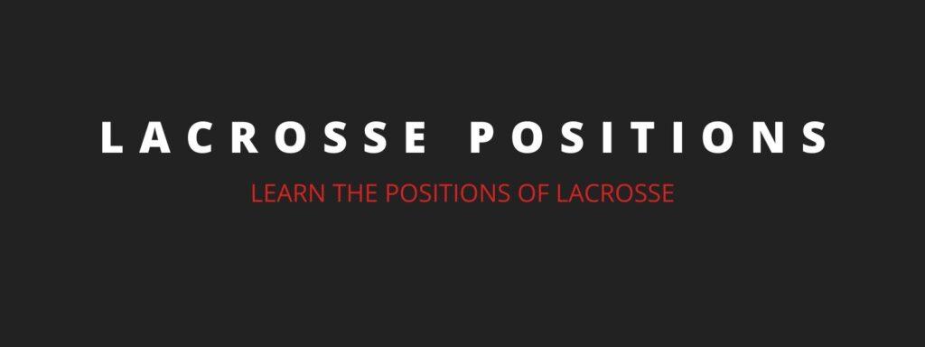 lacrosse positions lacrosse learning center 1