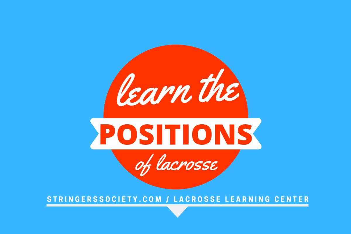 lacrosse positions lacrosse learning center | Lacrosse News and Media