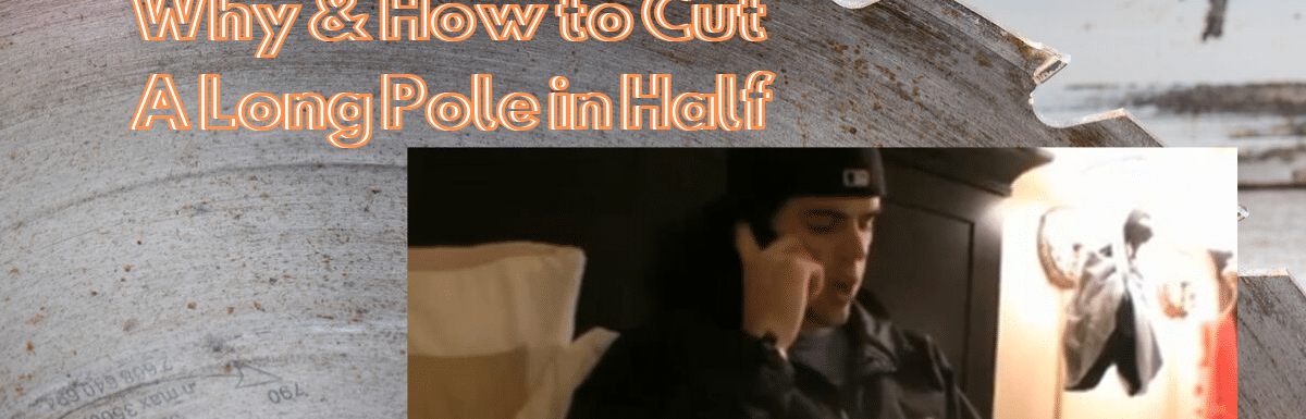 why and how to cut a long pole in half